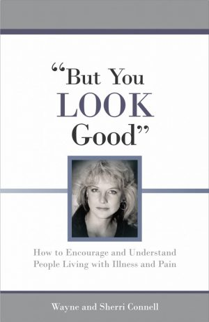 But You LOOK Good by Wayne and Sherri Connell - Invisible Disabilities Association